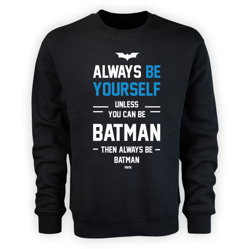 Bluza Always Be Yourself Unless You Can Be Batman