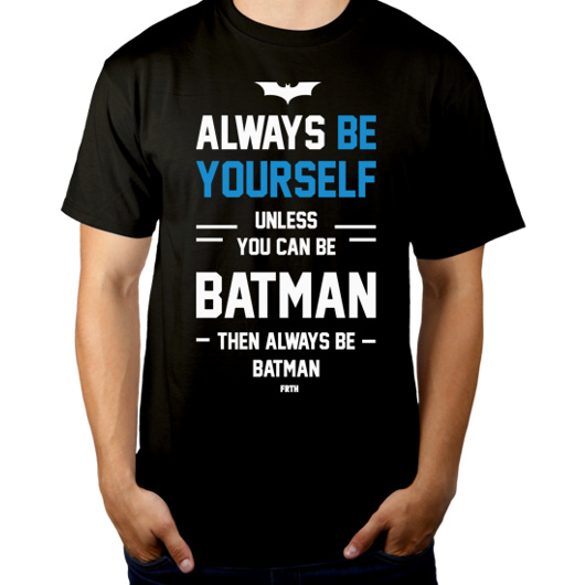 Koszulka Always Be Yourself Unless You Can Be Batman