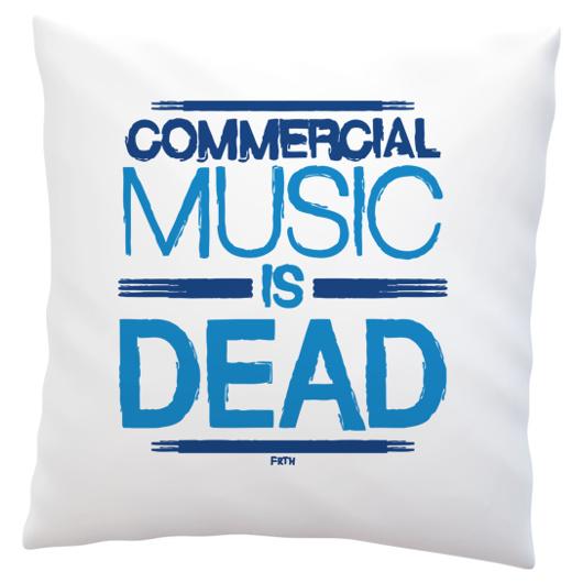 Poduszka Commercial Music Is Dead