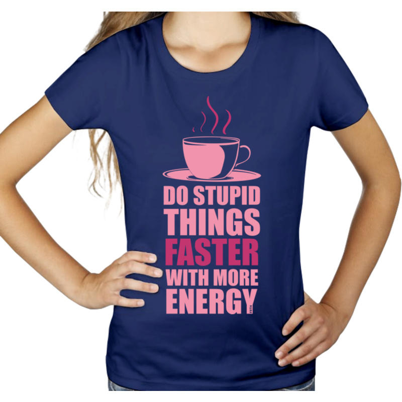 Koszulka Do Stupid Things Faster With More Energy