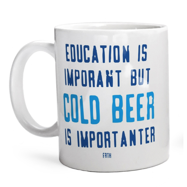 Kubek Education Is Important But Cold Beer Is Importanter