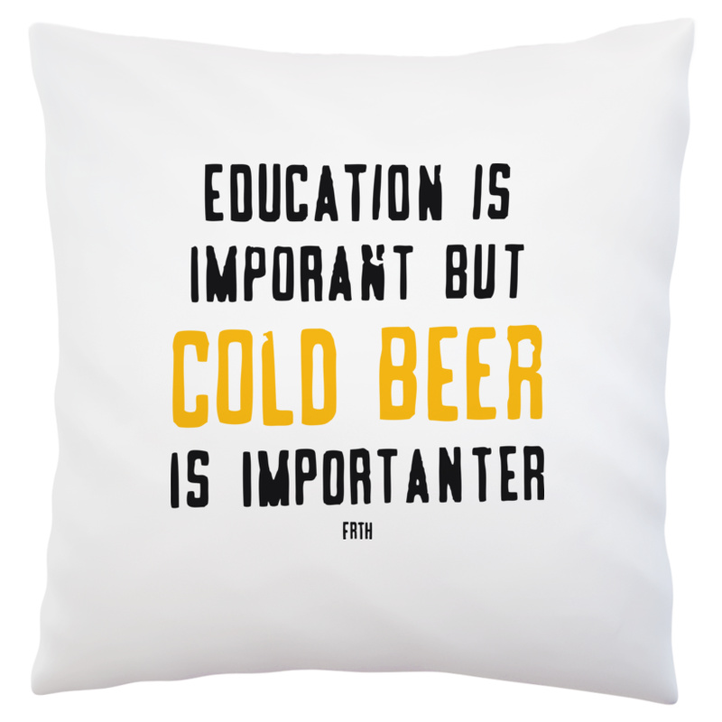 Poduszka Education Is Important But Cold Beer Is Importanter