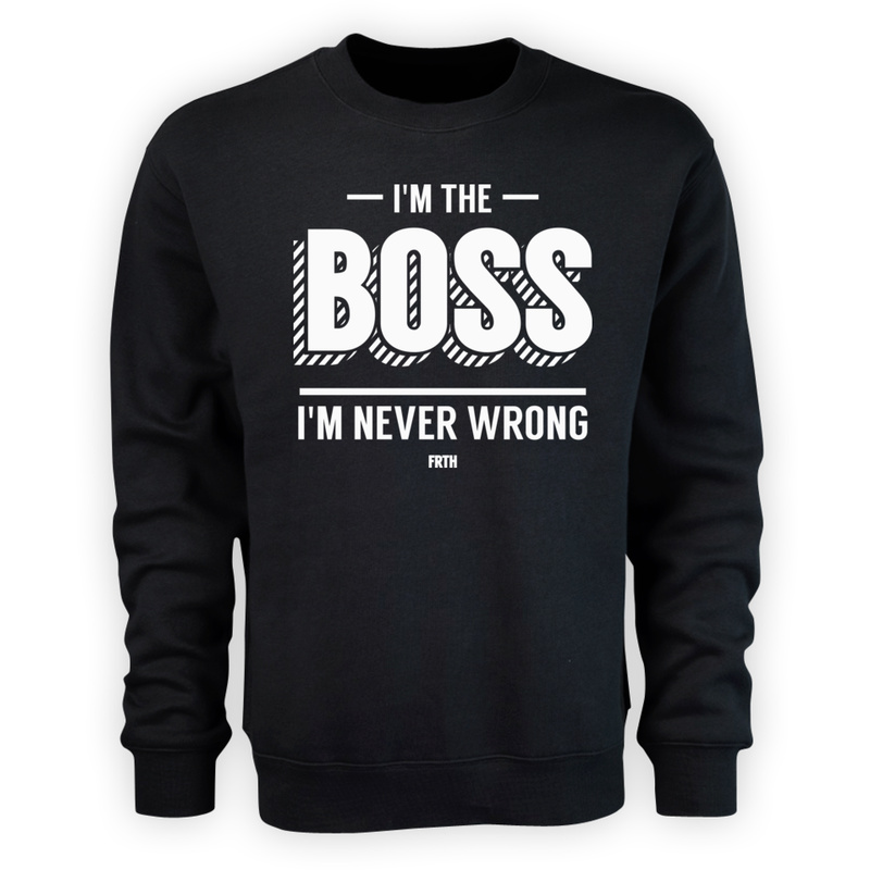 Bluza I'm The Boss I'm Never Wrong