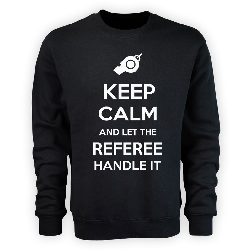 Bluza Keep Calm and Let the Referee Handle It