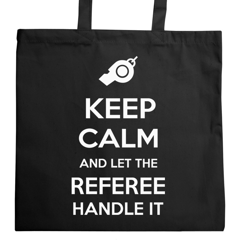 Torba_Na_Zakupy Keep Calm and Let the Referee Handle It