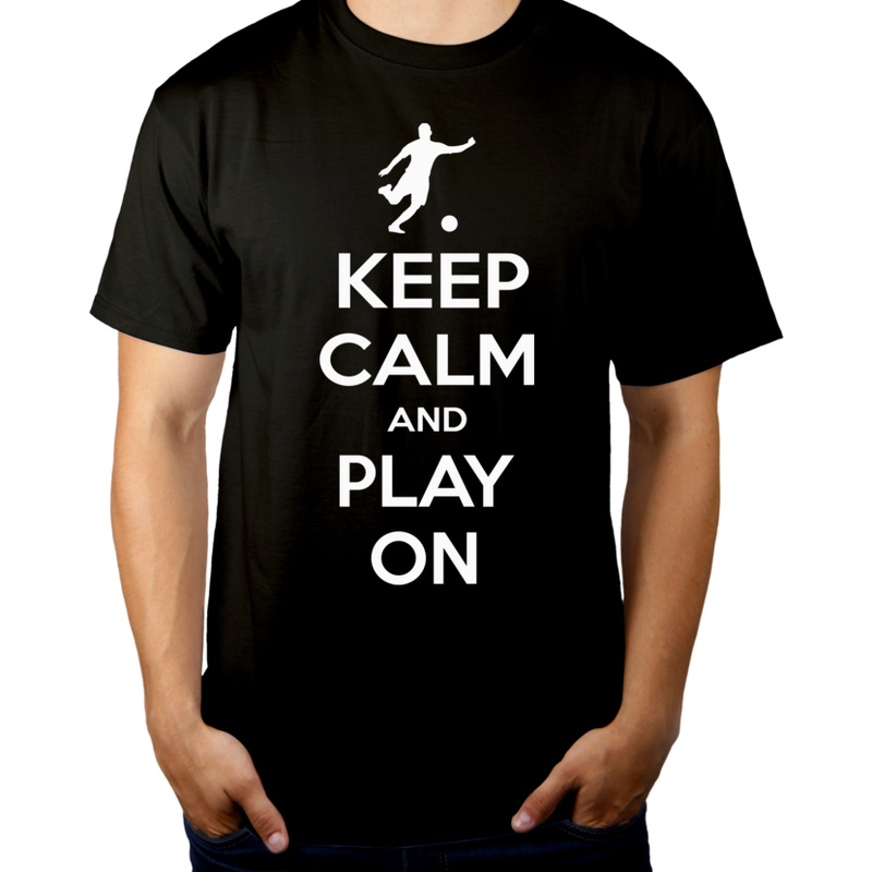 Keep Calm and Play On - Football - Męska Koszulka Czarna