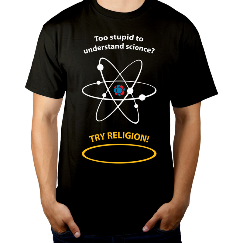 Koszulka Too Stupid To Understand Science Try Religion